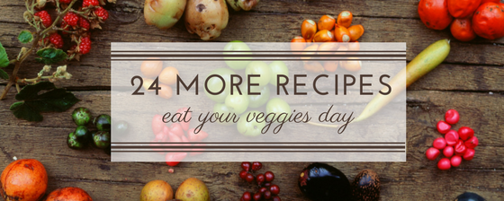…continued – 24 MORE Eat Your Veggies recipes