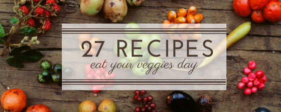 27 Vegetarian Recipes – National Eat Veggies Day