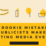 rookie mistakes Publicists Make Hosting Media events